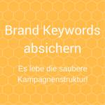 Brand Keywords absichern - Es lebe die saubere Kampagnenstruktur!
