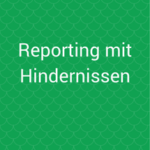 Reporting mit Hindernissen