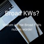 Warum ich nie Broad Keywords nutzen würde